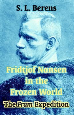 Fridtjof Nansen in the Frozen World: The Fram Expedition  by  S.L. Berens