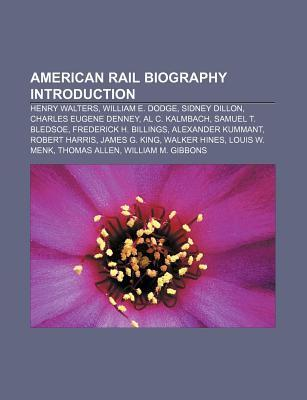 American Rail Biography Introduction: Henry Walters, William E. Dodge, Sidney Dillon, Charles Eugene Denney, Al C. Kalmbach, Samuel T. Bledsoe Source Wikipedia