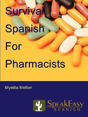 Survival Spanish For Pharmacists  by  Myelita Melton