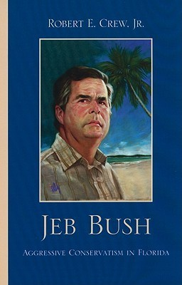 Jeb Bush: Aggressive Conservatism in Florida  by  Robert E. Crew Jr.