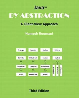 Java  by  Abstraction: A Client-View Approach by Hamzeh Roumani