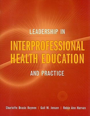 Leadership in Interprofessional Health Education and Practice  by  Charlotte Brasic Royeen