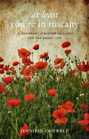 At Least Youre in Tuscany: A Somewhat Disastrous Quest for the Sweet Life  by  Jennifer Criswell