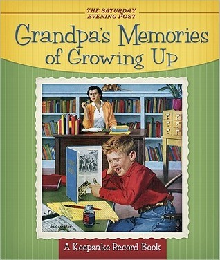 Grandpas Memories of Growing Up: A Keepsake Record Book  by  Saturday Evening Post