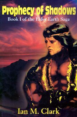 Prophecy of Shadows (The Elder Earth Saga, #1) Ian M. Clark