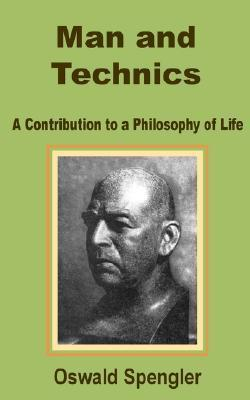 Man and Technics: A Contribution to a Philosophy of Life Oswald Spengler