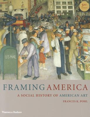 Framing America: A Social History of American Art  by  Frances K. Pohl