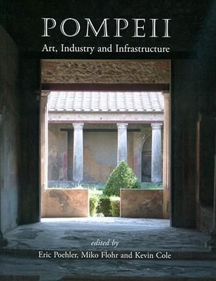 Pompeii: Art, Industry and Infrastructure Eric Poehler