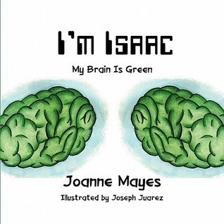 Im Isaac: My Brain Is Green Joanne Mayes