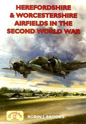 Herefordshire and Worcestershire Airfields in the Second World War Robin J. Brooks