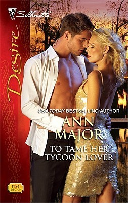 To Tame Her Tycoon Lover (Silhouette Desire, #1984)  by  Ann Major