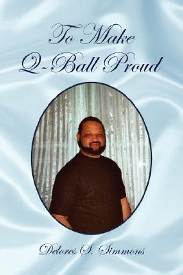To Make Q-Ball Proud  by  Delores S. Simmons
