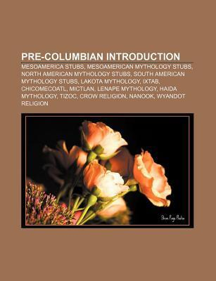 Pre-Columbian Introduction: Supay, Sara Mama, Uku Pacha, Ka-Ata-Killa, Mama Ocllo, Urcaguary, Pariacaca, Paricia, Vichama, Red Paint People Books LLC