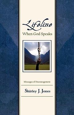 Lifeline: When God Speaks  by  Shirley J. Jones