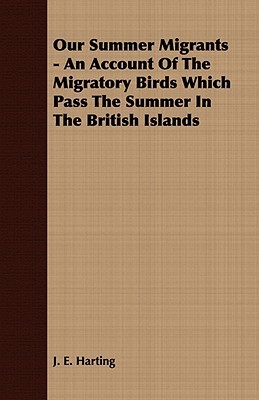 Our Summer Migrants - An Account of the Migratory Birds Which Pass the Summer in the British Islands  by  James Edmund Harting