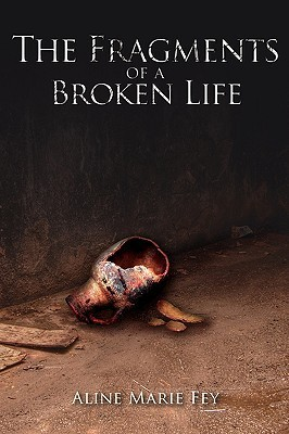 The Fragments of a Broken Life Aline Marie Fey