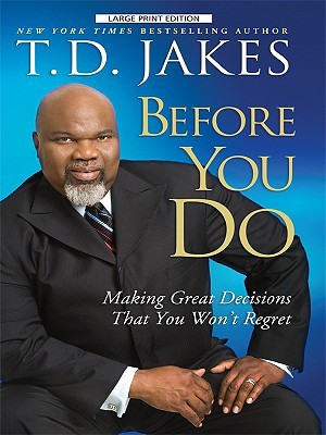 Before You Go: Making Great Life Decisions (Thorndike Press Large Print African American Series)  by  T.D. Jakes