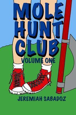 Mole Hunt Club: Volume One  by  Jeremiah Sabadoz
