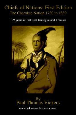 Chiefs of Nations: First Edition: The Cherokee Nation 1730 to 1839 Paul Thomas Vickers