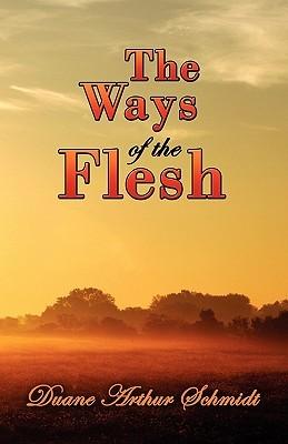 The Ways of the Flesh  by  Duane Arthur Schmidt