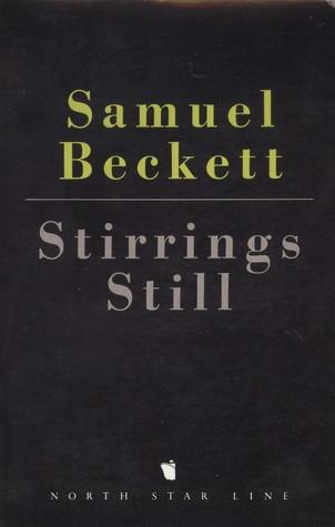 Stirrings Still  by  Samuel Beckett