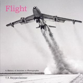 Flight: A History of Aviation in Photographs  by  T.A. Heppenheimer