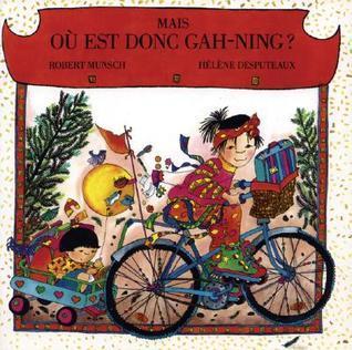 Mais, Ou Est Donc Gah-Ning?  by  Robert Munsch