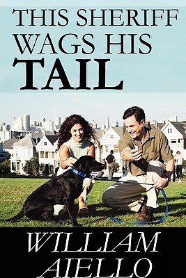 This Sheriff Wags His Tail  by  William Aiello
