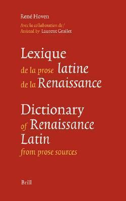 Lexique de La Prose Latine de La Renaissance/Dictionary of Renaissance Latin from Prose Sources  by  Coen Maas