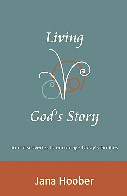 Living Gods Story: Four Discoveries for Todays Families  by  Jana Hoober