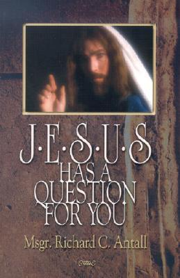 Jesus Has a Question for You  by  Richard C. Antall