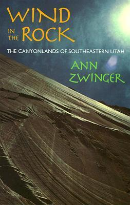 Wind in the Rock: The Canyonlands of Southeastern Utah  by  Ann Zwinger