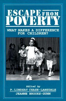 Escape from Poverty: What Makes a Difference for Children?  by  P. Lindsay Chase-Lansdale