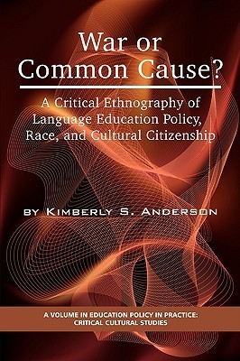 War or Common Cause? a Critical Ethnography of Language Education Policy, Race, and Cultural Citizenship  by  Kimberly S. Anderson
