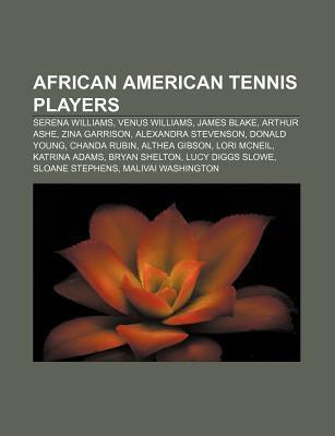 African American Tennis Players: Serena Williams, Venus Williams, James Blake, Arthur Ashe, Zina Garrison, Alexandra Stevenson, Donald Young Books LLC