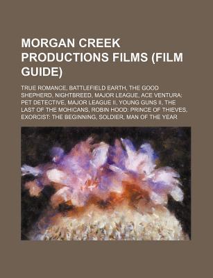 Morgan Creek Productions Films (Film Guide): True Romance, Battlefield Earth, the Good Shepherd, Nightbreed, Major League  by  Source Wikipedia