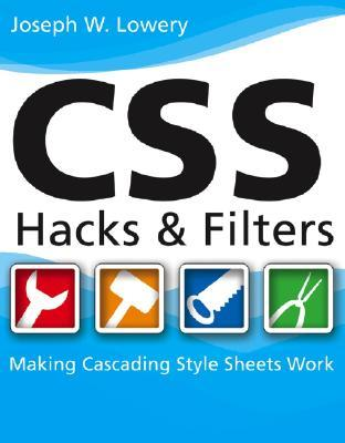 CSS Hacks and Filters: Making Cascading Style Sheets Work  by  Joseph W. Lowery