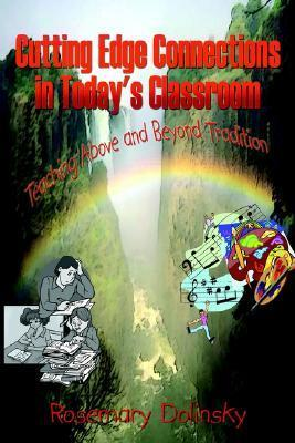 Cutting Edge Connections in Todays Classroom: Teaching Above and Beyond Tradition Rosemary Dolinsky