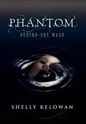 P.H.A.N.T.O.M: Behind the Mask Shelly Kelowan