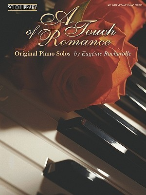 A Touch of Romance: Original Piano Solos  by  Eugenie Rocherolle