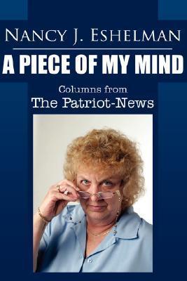 Nancy Eshelman: A Piece of My Mind: Columns from the Patriot-News Nancy J. Eshelman