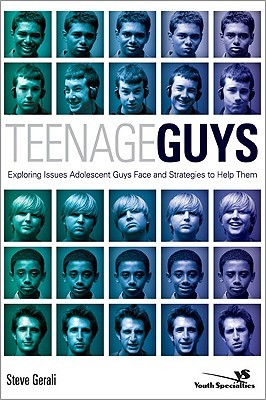 Teenage Guys: Exploring Issues Adolescent Guys Face and Strategies to Help Them  by  Steve Gerali