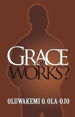Grace or Works? Oluwakemi O. Ola-Ojo