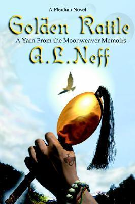Golden Rattle: A Yarn from the Moonweaver Memoirs A. Neff