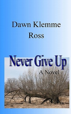 Never Give Up  by  Dawn L. Ross