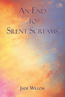 An End to Silent Screams  by  Jade Willow