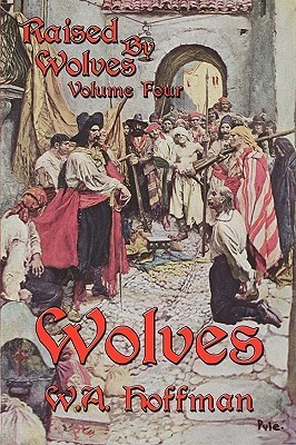 Wolves (Raised By Wolves, #4)  by  W.A. Hoffman