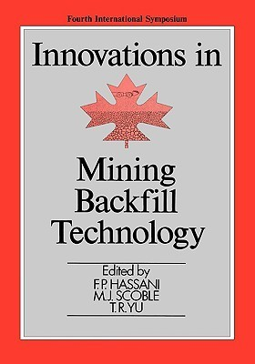 Innovations in Mining Backfill Technology  by  F.P. Hassani