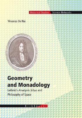 Geometry and Monadology: Leibnizs Analysis Situs and Philosophy of Space  by  Vincenzo De Risi