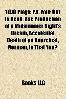 1970 Plays: P.s. Your Cat Is Dead, Rsc Production of a Midsummer Nights Dream, Accidental Death of an Anarchist, Norman, Is That You?  by  Books LLC